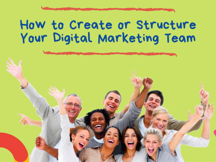 How to Create or Structure Your Digital Marketing Team