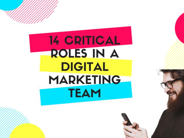 14 critical roles in a digital marketing team