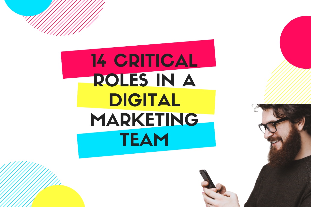 14 Critical Roles in a Digital Marketing Team